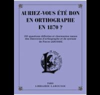 Auriez-vous un bon orthographe en 1870 ? - HACHETTE