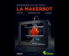 Imprimer en 3D avec le Makerbot - EYROLLES